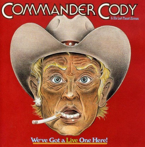 Commander Cody & His Lost Plan We've Got A Live One Here!