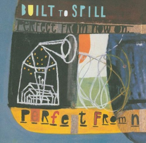 Built To Spill Perfect From Now On Perfect From Now On