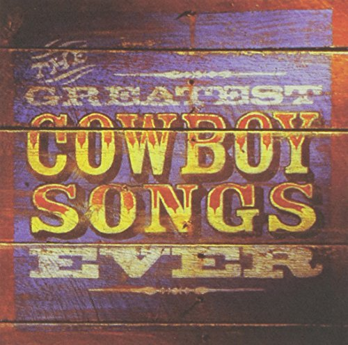 Greatest Cowboy Songs Ever Vol. 1 Greatest Cowboy Songs E Vol. 1 Greatest Cowboy Songs E