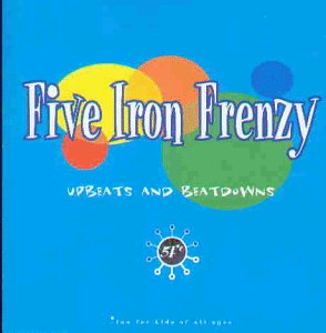 Five Iron Frenzy Upbeats & Beatdowns