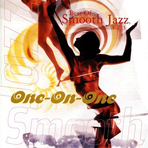 Best Of Smooth Jazz Vol. 3 One On One Best Of Smooth Jazz