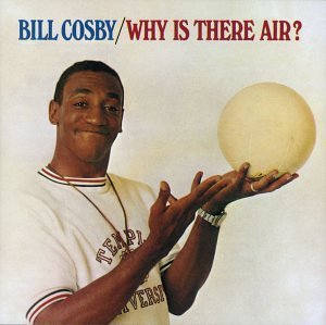 Cosby Bill Why Is There Air?