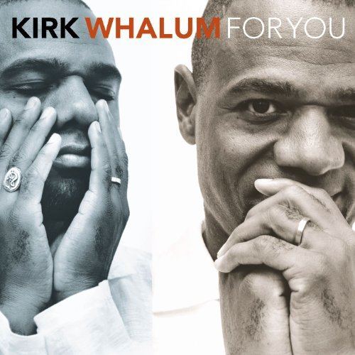Kirk Whalum For You