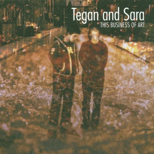 Tegan & Sara This Business Of Art