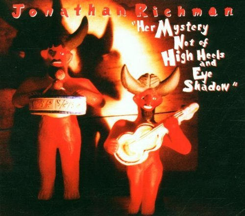 Jonathan Richman Her Mystery Not Of High Heels