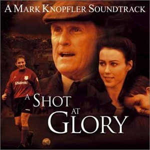 Shot At Glory Score Music By Mark Knopfler