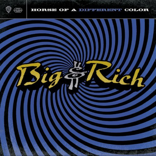Big & Rich Horse Of A Different Color