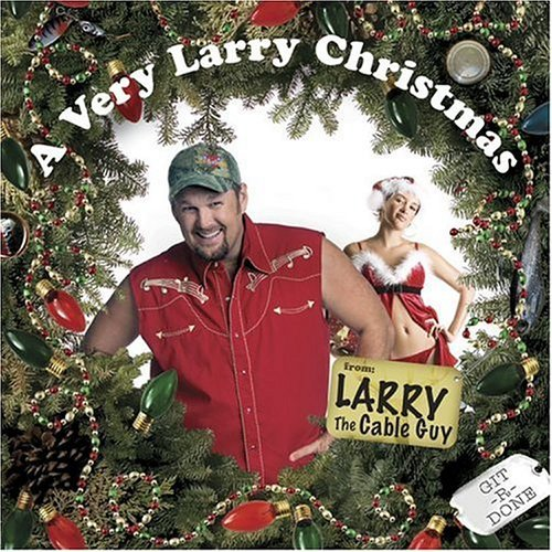 Larry The Cable Guy Very Larry Christmas Explicit Version