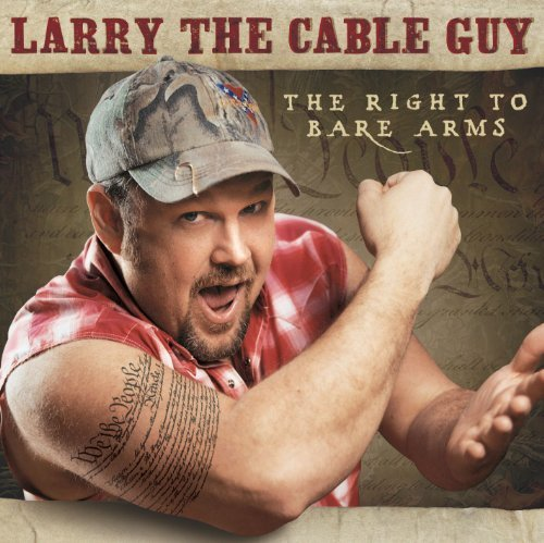 Larry The Cable Guy Right To Bare Arms