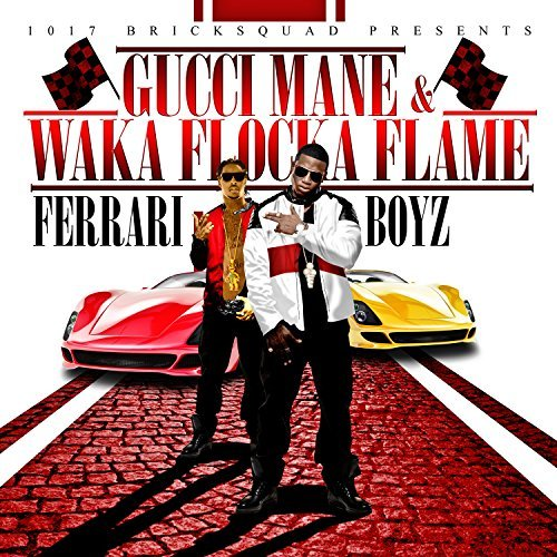 Gucci Mane & Waka Flocka Flame 1017 Bricksquad Presents Ferra Explicit Version
