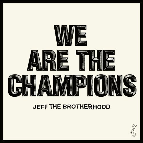 Jeff The Brotherhood We Are The Champions