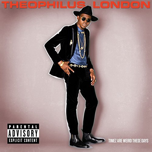 Theophilus London Timez Are Weird These Days Explicit Version