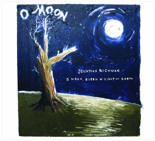 Richman Jonathan O Moon Queen Of Night On Earth