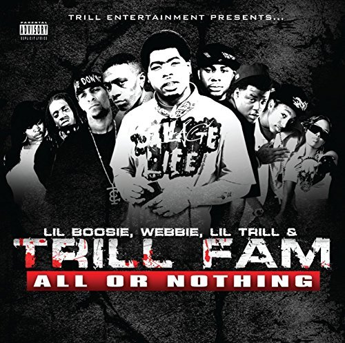 Lil Boosie Webbie Trill Fam Trill Fam All Or Nothing Explicit Version