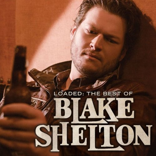 Blake Shelton Loaded The Best Of Blake Shel