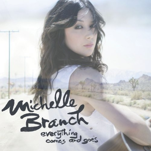 Michelle Branch Everything Comes & Goes