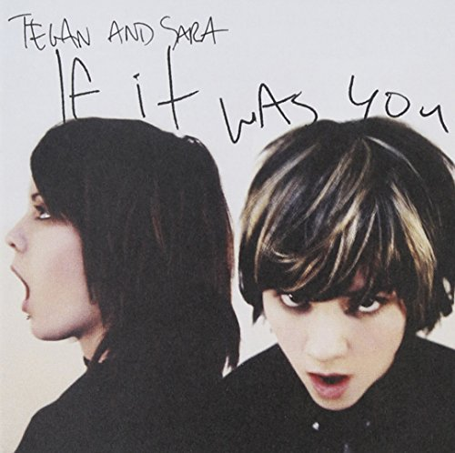 Tegan & Sara If It Was You If It Was You