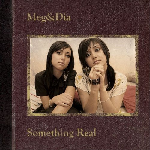 Meg & Dia Something Real