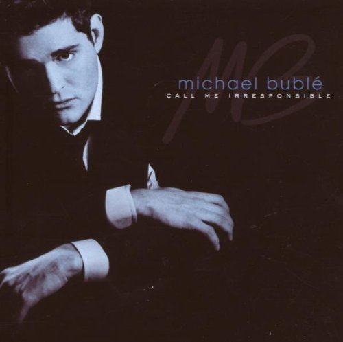 Michael Bublé Call Me Irresponsible
