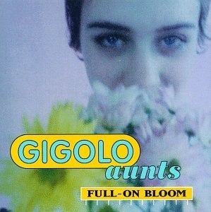 Gigolo Aunts Full On Bloom