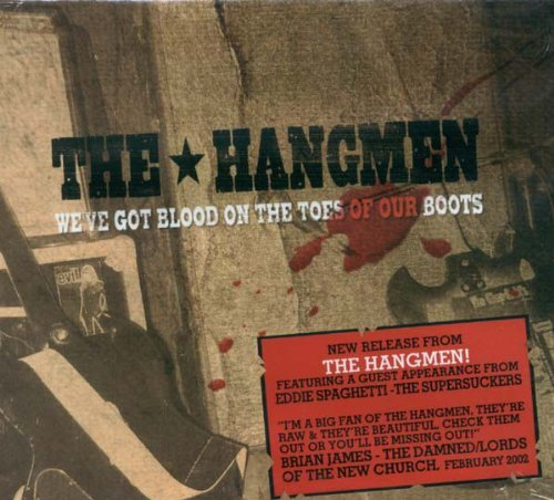 Hangmen We've Got Blood On The Toes Of