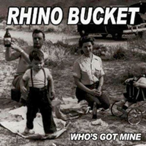 Rhino Bucket Who's Got Mine