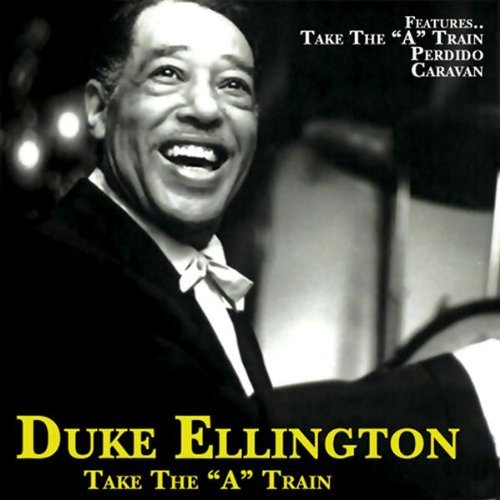 Duke Ellington Take The 'a' Train
