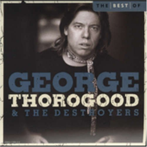 George & Destroyers Thorogood Best Of George Thorogood & Des