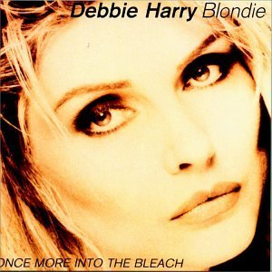 Debbie Blondie Harry Once More Into The Bleach