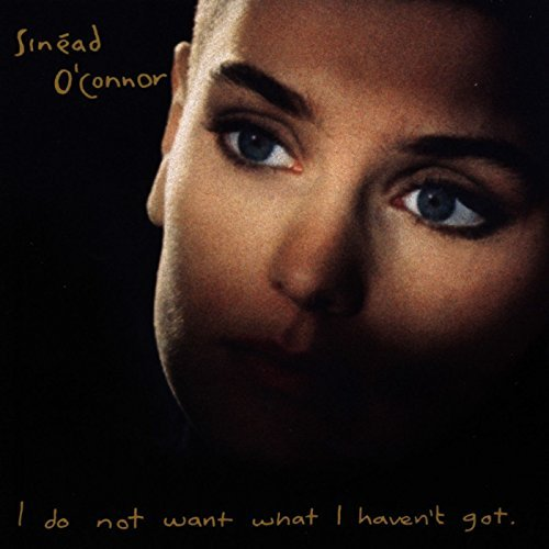 Sinead O'connor I Do Not Want What I Haven't