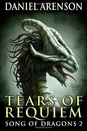 Daniel Arenson Tears Of Requiem Song Of Dragons Book 2