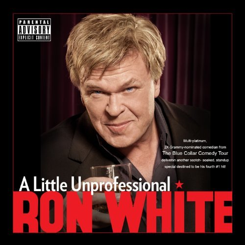 Ron White Little Unprofessional Explicit Version