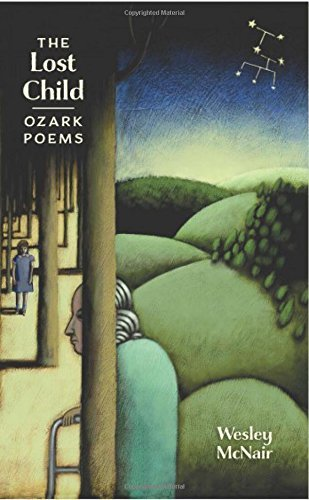 Wesley Mcnair The Lost Child Ozark Poems
