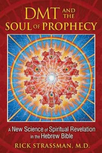 Rick Strassman Dmt And The Soul Of Prophecy A New Science Of Spiritual Revelation In The Hebr