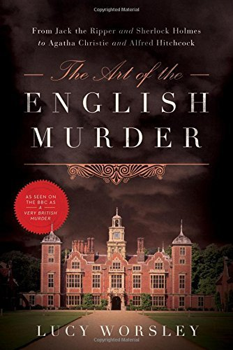 Lucy Worsley The Art Of The English Murder From Jack The Ripper And Sherlock Holmes To Agath