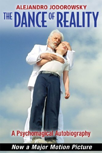 Alejandro Jodorowsky The Dance Of Reality A Psychomagical Autobiography