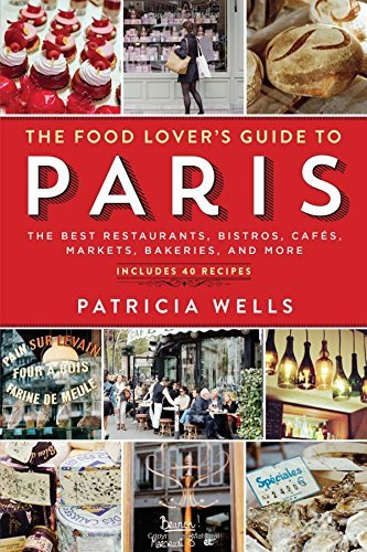 Patricia Wells The Food Lover's Guide To Paris The Best Restaurants Bistros Cafes Markets Ba 0005 Edition;revised