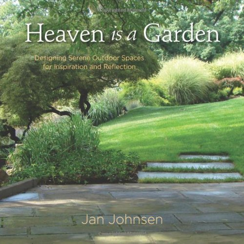 Jan Johnsen Heaven Is A Garden Designing Serene Outdoor Spaces For Inspiration A