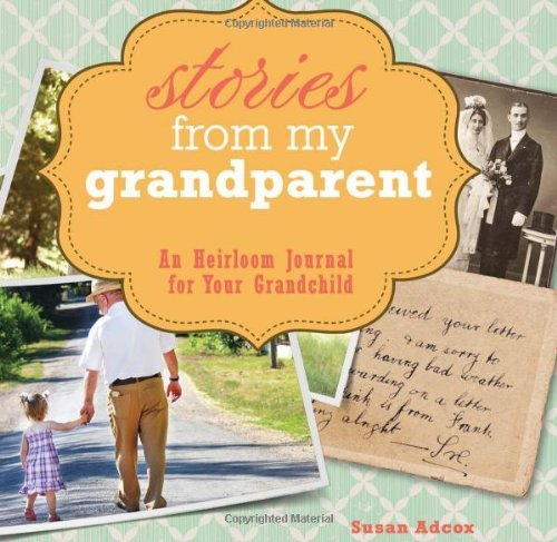 Susan Adcox Stories From My Grandparent An Heirloom Journal For Your Grandchild