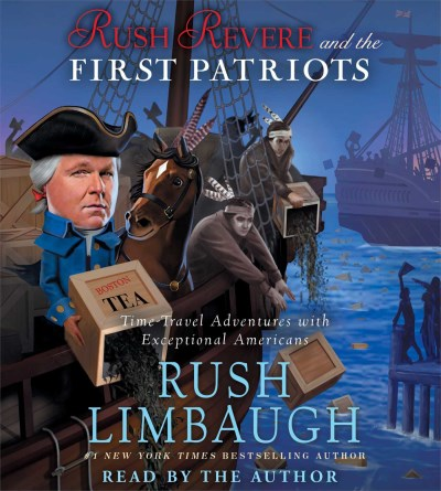 Rush Limbaugh Rush Revere And The First Patriots Time Travel Adventures With Exceptional Americans