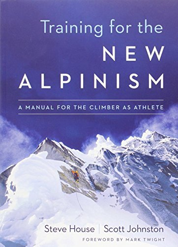 Steve House Training For The New Alpinism A Manual For The Climber As Athlete