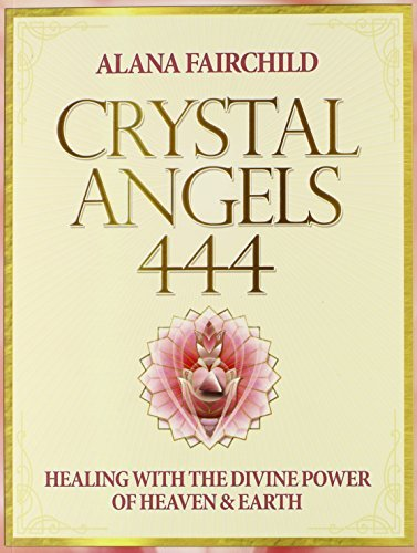 Alana Fairchild Crystal Angels 444 Healing With The Divine Power Of Heaven & Earth