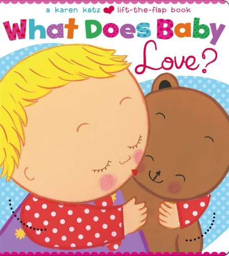 Karen Katz What Does Baby Love?