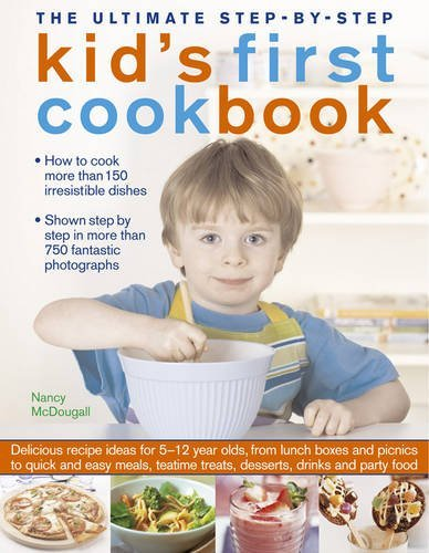 Nancy Mcdougall The Ultimate Step By Step Kid's First Cookbook Delicious Recipe Ideas For 5 12 Year Olds From L