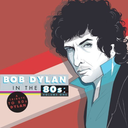 Tribute To Bob Dylan In The 80 Vol. 1 Tribute To Bob Dylan In 2 Lp