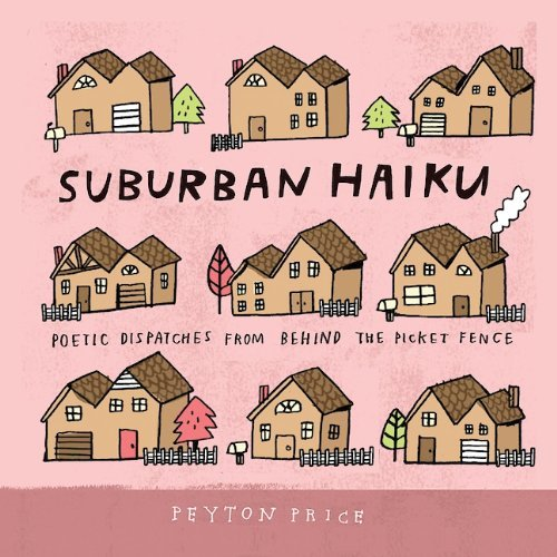 Peyton Price Suburban Haiku Poetic Dispatches From Behind The Picket Fence