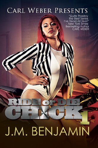J. M. Benjamin Carl Weber Presents Ride Or Die Chick 1 The Story Of Treacherous And Teflon