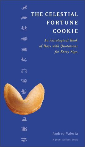 Andrea Valeria The Celestial Fortune Cookie An Astrological Book