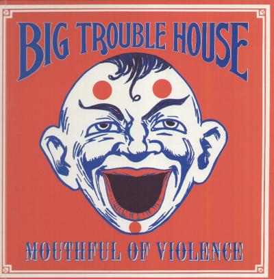 Big Trouble House Mouth Full Of Violence
