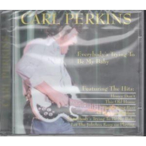 Carl Perkins Everybody's Trying To Be My Baby